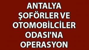 Antalya Şoförler ve Otomobilciler Odası'na operasyon!