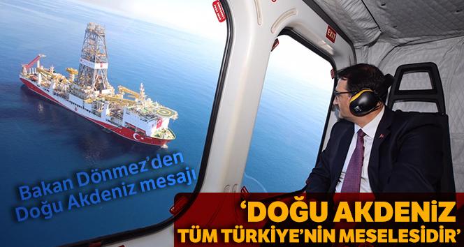 Bakan Dönmez: 'Doğu Akdeniz tüm Türkiye'nin meselesidir'