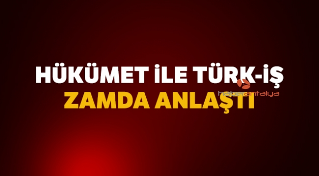 Hükümet ile Türk-İş anlaşmaya vardı