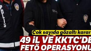 49 il ve KKTC'de FETÖ operasyonu