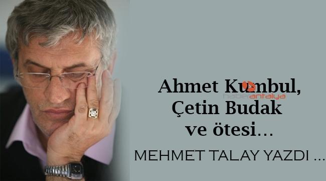 Ahmet Kumbul/ Çetin Budak ve ötesi…