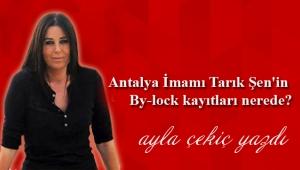 Antalya İmamı Tarık Şen'in By-lock kayıtları nerede?
