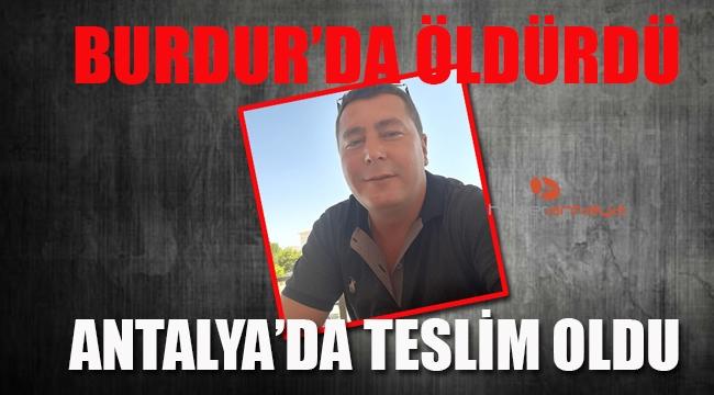Burdur'da öldürdü, Antalya'da teslim oldu