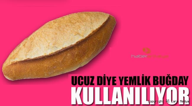 'Ruhsatsız fırında üretilen ekmek, fünyesi çekilmiş el bombası' UCUZ DİYE YEMLİK BUĞDAY KULLANILIYOR