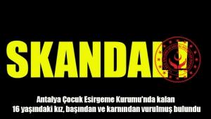 Antalya Çocuk Esirgeme Kurumu'nda kalan 16 yaşındaki kız, başından ve karnından vurulmuş bulundu