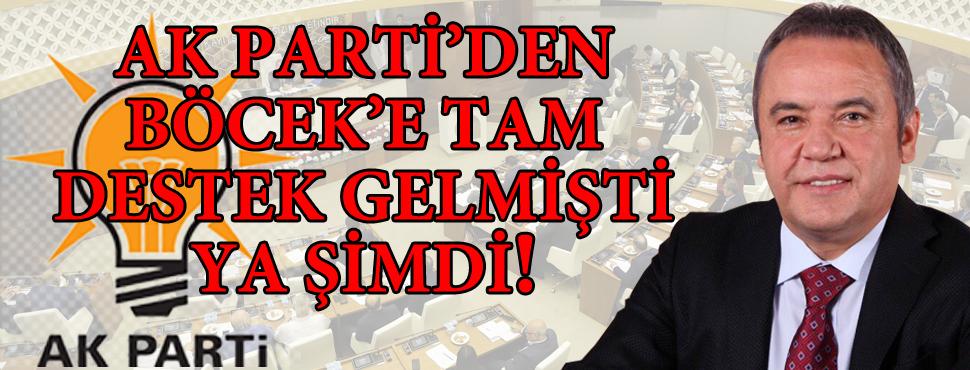 AK PARTİ'DEN BÖCEK'E TAM DESTEK GELMİŞTİ YA ŞİMDİ!
