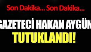 Gazeteci Hakan Aygün tutuklandı!
