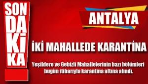 Yasakları esnetilen Antalya'ya şok! Antalya'da iki mahalle karantina altına alındı.