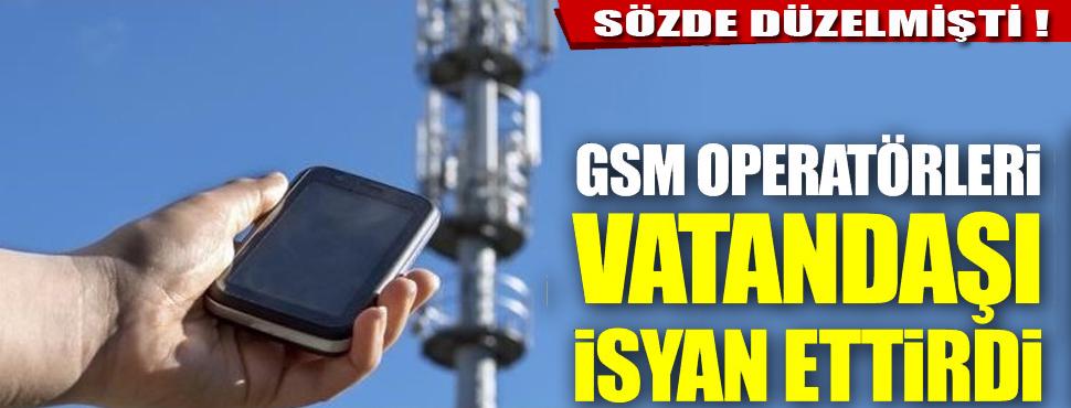 GSM operatörleri çekmiyor !