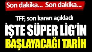 İşte Süper Lig'in başlayacağı tarih