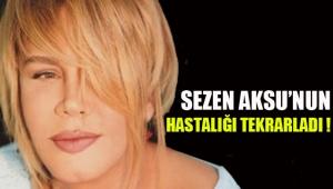 Sezen Aksu'nun hastalığı tekrarladı!