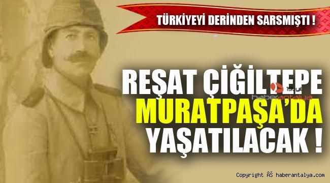 Albay Reşat Çiğiltepe'nin adı Muratpaşa'da yaşatılacak