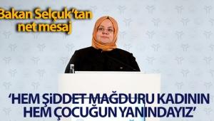 Bakan Selçuk: 'Hem şiddet mağduru kadının hem çocuğunun yanındayız'