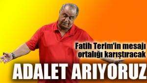 Fatih Terim'in mesajı ortalığı karıştıracak ADALET ARIYORUZ !
