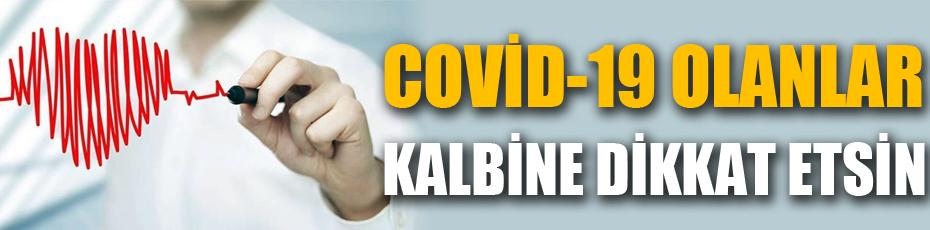 Covid-19 olanlar kalbine dikkat etsin