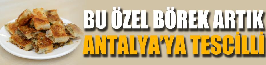 Bu özel börek artık Antalya'ya tescilli