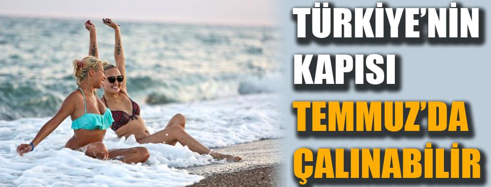Türkiye'nin kapısı Temmuz'da çalınabilir