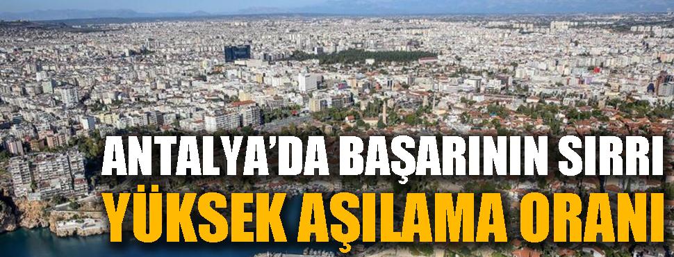 Antalya'da başarının sırrı yüksek aşılama oranı