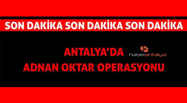 Antalya'da Adnan Oktar operasyonu