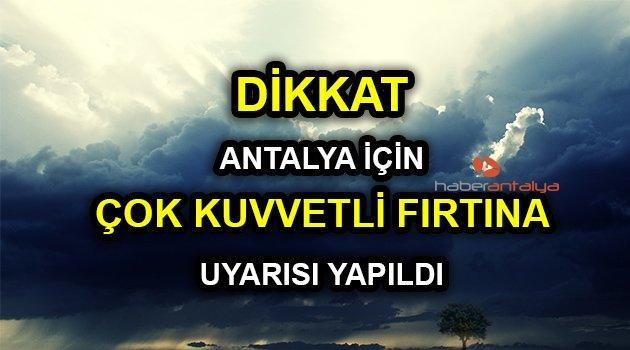 Dikkat   Antalya için çok kuvvetli fırtına uyarısı yapıldı! Saatteki hızı... (Antalya hava durumu)