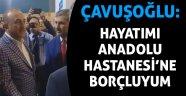 Çavuşoğlu: Hayatımı Anadolu Hastanesi'ne borçluyum