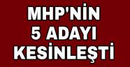MHP'nin 5 adayı kesinleşti