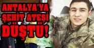 Son dakika | Antalya'ya şehit ateşi düştü