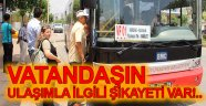 VATANDAŞIN ULAŞIMLA İLGİLİ ŞİKAYETİ VAR!..