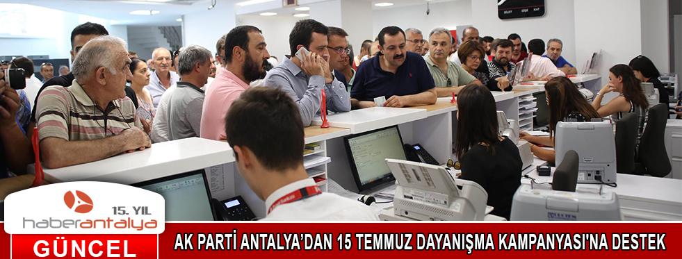 AK PARTİ ANTALYA'DAN 15 TEMMUZ DAYANIŞMA KAMPANYASI'NA DESTEK