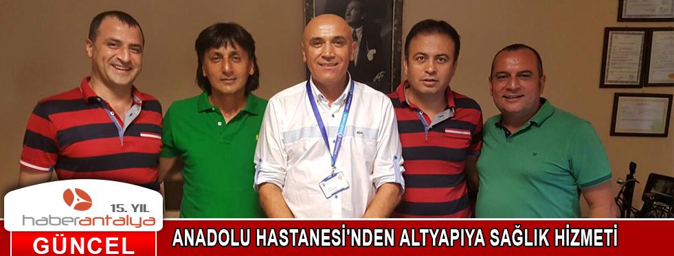 ANADOLU HASTANESİ'NDEN ALTYAPIYA SAĞLIK HİZMETİ