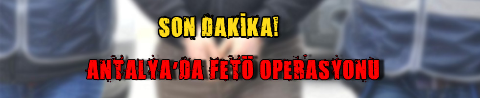 Antalya'da FETÖ operasyonu: 5 tutuklama