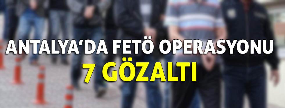 Antalya merkezli 4 ilde FETÖ operasyonu: 7 gözaltı