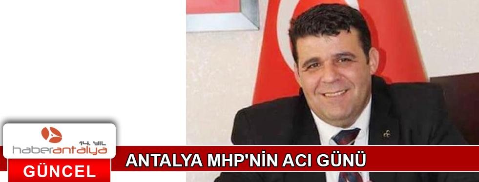 ANTALYA MHP'NİN ACI GÜNÜ