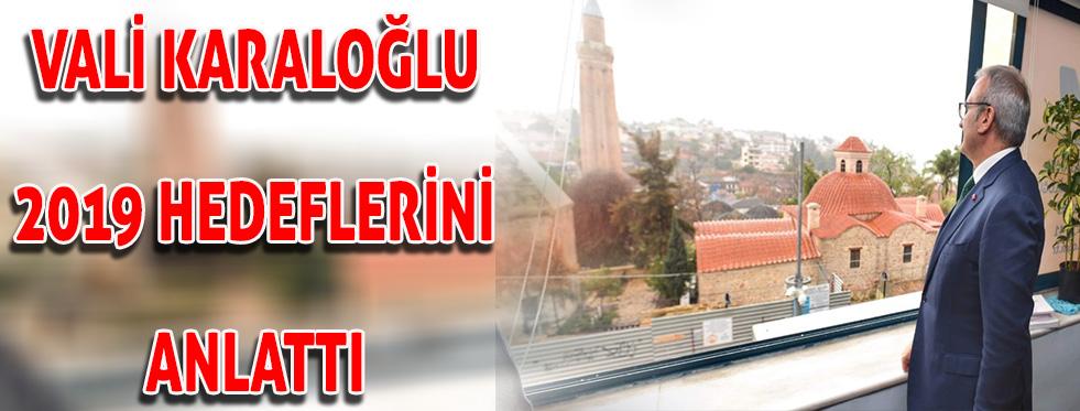 Antalya Valisi Münir Karaloğlu Antalya'nın 2019 hedeflerini anlattı