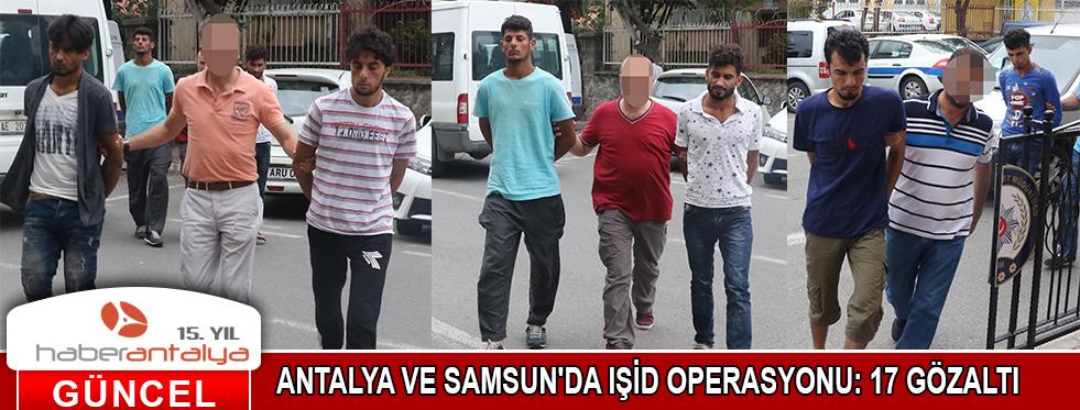 ANTALYA VE SAMSUN'DA IŞİD OPERASYONU: 17 GÖZALTI