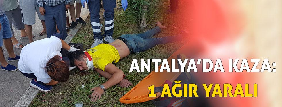 Antalya'da kaza: 1 ağır yaralı