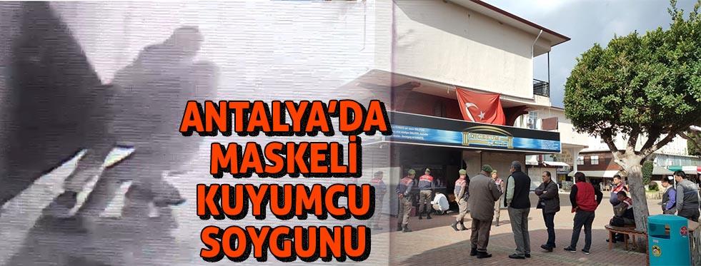 Antalya'da maskeli kuyumcu soygunu