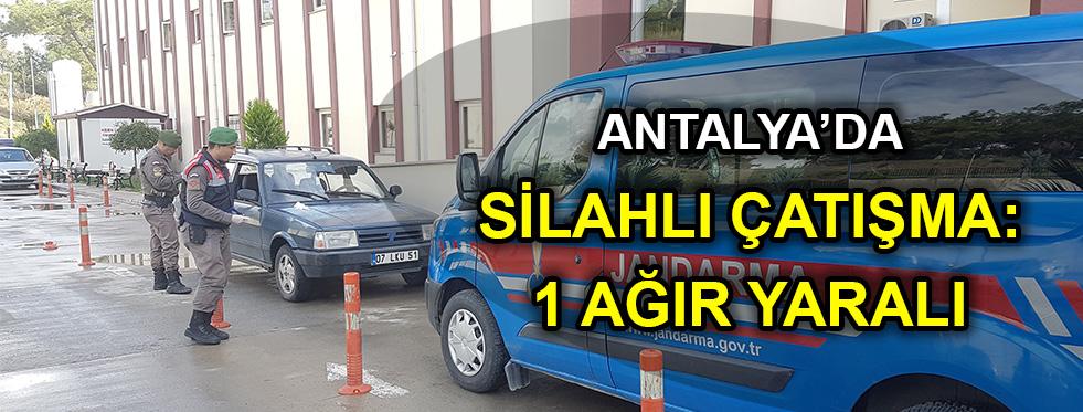 Antalya'da silahlı çatışma: 1 ağır yaralı