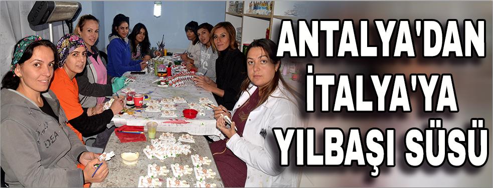 Antalya'dan İtalya'ya yılbaşı süsü