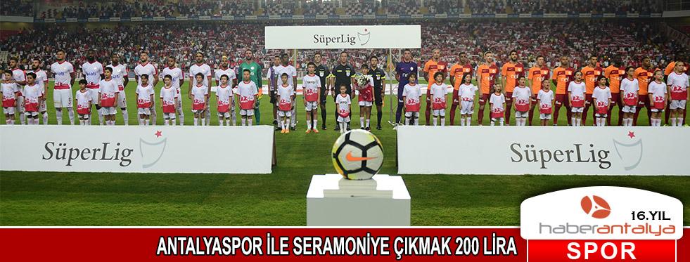 Antalyaspor ile seremoniye çıkmak 200 lira