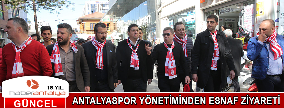 ANTALYASPOR YÖNETİMİNDEN ESNAF ZİYARETİ
