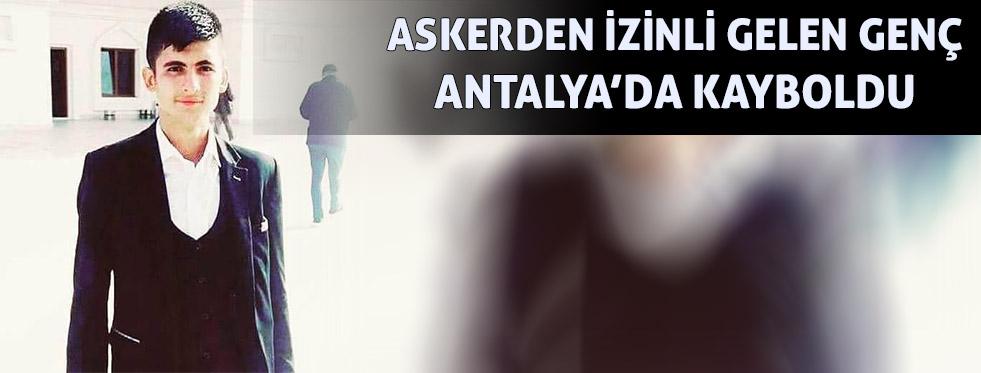 Askerden izinli gelen genç Antalya'da kayboldu