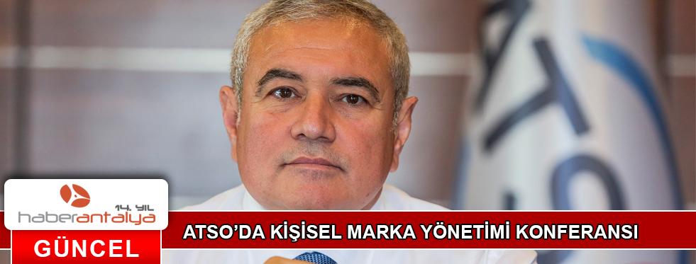 ATSO'DA KİŞİSEL MARKA YÖNETİMİ KONFERANSI