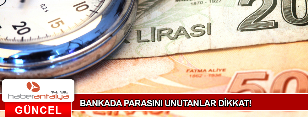 BANKADA PARASINI UNUTANLAR DİKKAT!