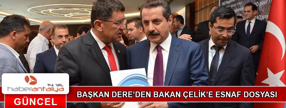 BAŞKAN DERE'DEN BAKAN ÇELİK'E ESNAF DOSYASI