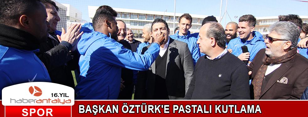 BAŞKAN ÖZTÜRK'E PASTALI KUTLAMA
