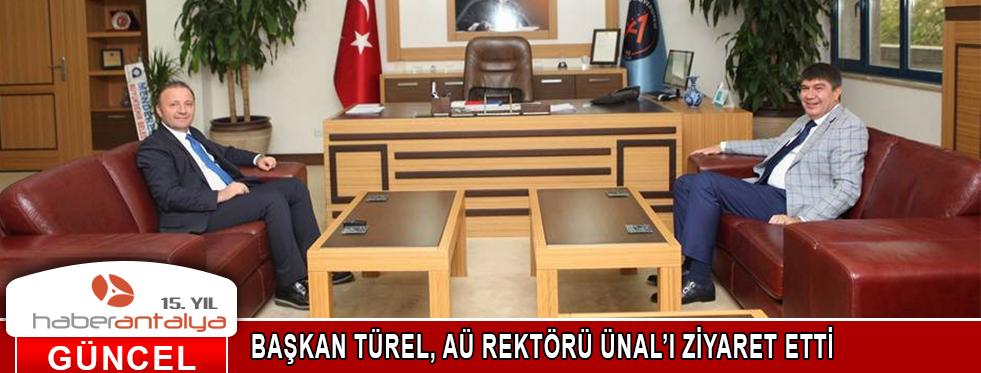 BAŞKAN TÜREL, AÜ REKTÖRÜ ÜNAL'I ZİYARET ETTİ