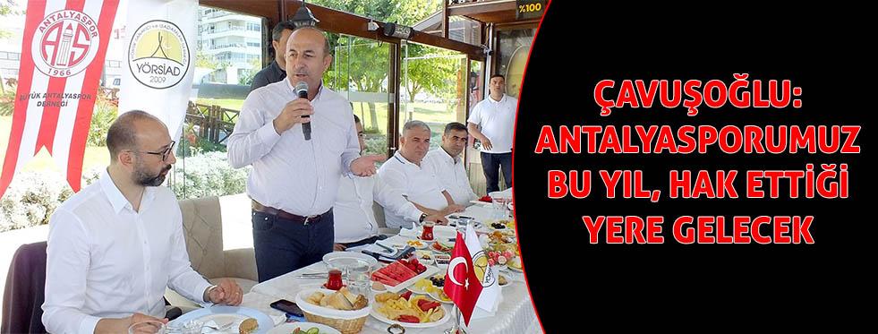 Çavuşoğlu: Antalyaspor'umuz bu yıl hak ettiği noktalara gelecek