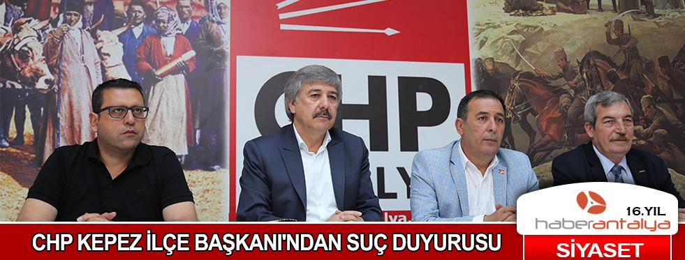CHP KEPEZ İLÇE BAŞKANI'NDAN SUÇ DUYURUSU