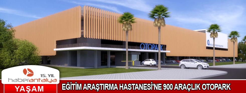 EĞİTİM ARAŞTIRMA HASTANESİ'NE 900 ARAÇLIK OTOPARK